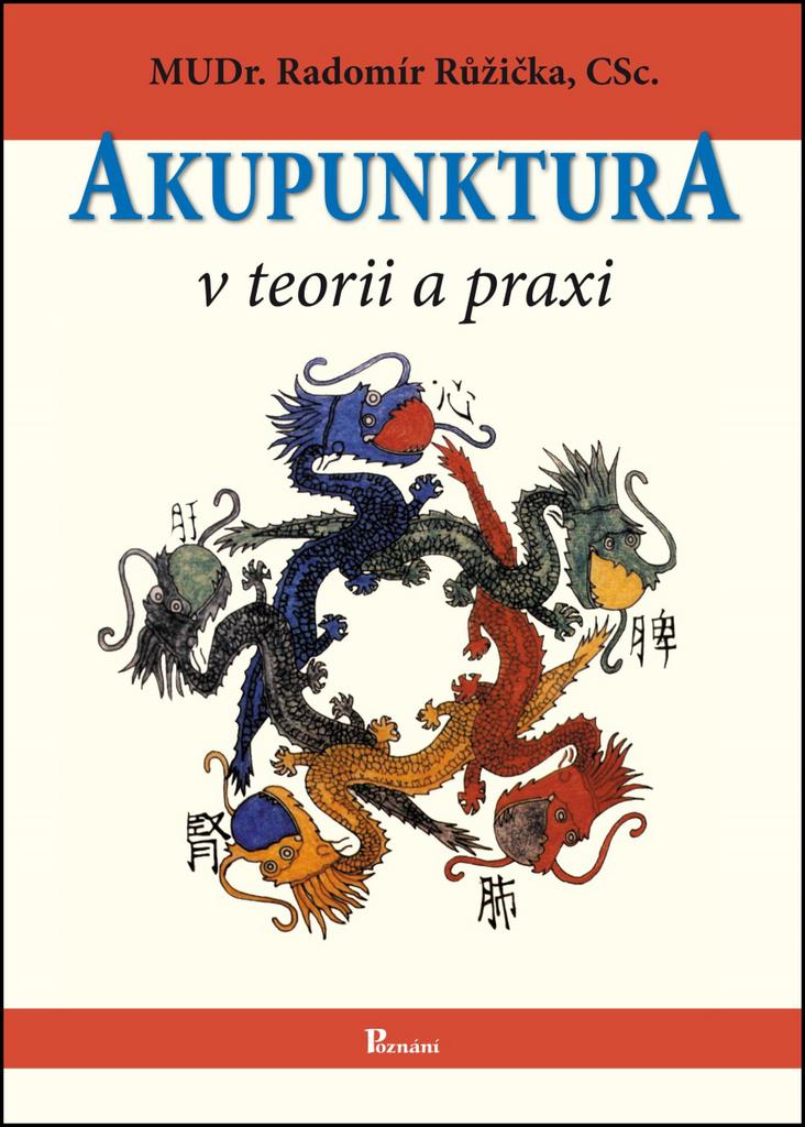 Akupunktura v teorii a praxi - MUDr. Radomír Růžička CSc.