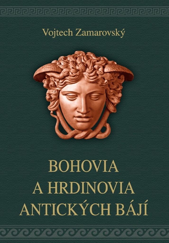 Bohovia a hrdinovia antických bájí - Vojtěch Zamarovský