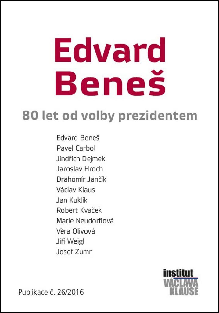 Edvard Beneš - Václav Klaus, Jiří Weigl, Jaroslav Hroch, Jan Kuklík, Robert Kvaček