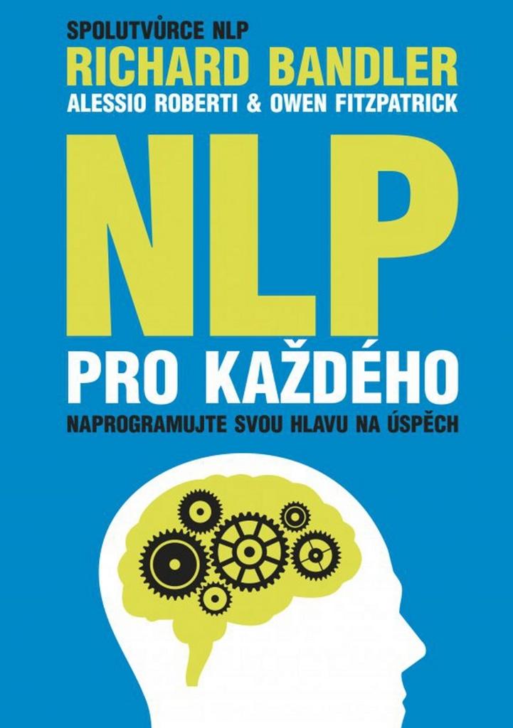 NLP pro každého - Owen Fitzpatrick, Richard Bandler, Alessio Roberti
