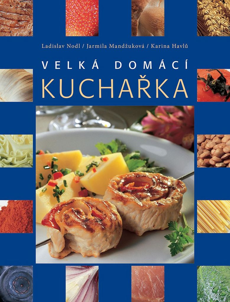 Velká domácí kuchařka - Jarmila Mandžuková, Ladislav Nodl, Karina Havlů