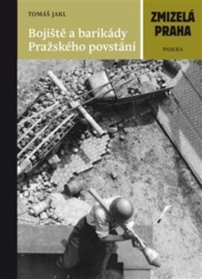 Obrázok Zmizelá Praha Bojiště a barikády Pražského povstání