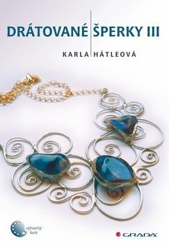 Drátované šperky III. - Karla Hátleová