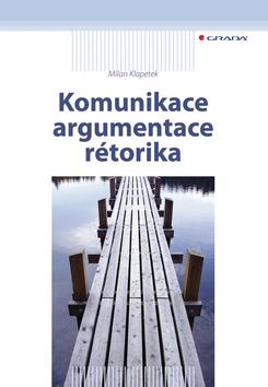 Komunikace argumentace rétorika - Milan Klapetek