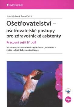 Ošetřovatelství pracovní sešit I/1.díl - Jitka Hůsková, Petra Kašná