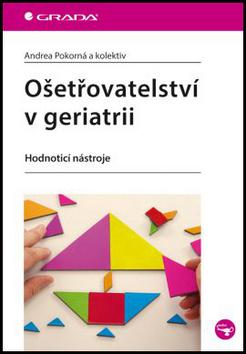 Ošetřovatelství v geriatrii - Andrea Pokorná