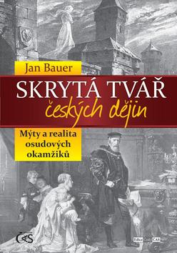Skrytá tvář českých dějin - Jan Bauer