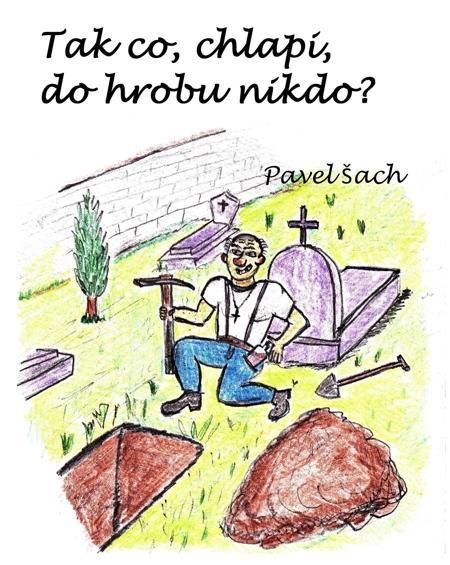 Tak co, chlapi, do hrobu nikdo? - Pavel Šach