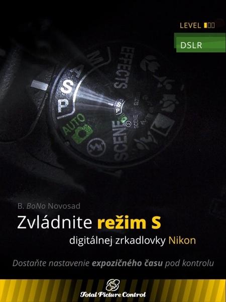 Total Picture Control Zvládnite režim S digitálnej zrkadlovky - B. BoNo Novosad