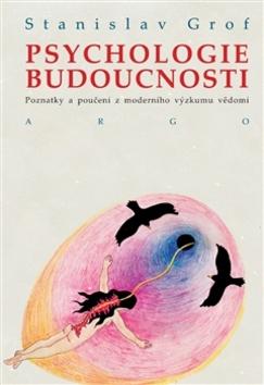 Psychologie budoucnosti - MUDr. Stanislav Grof Ph.D.