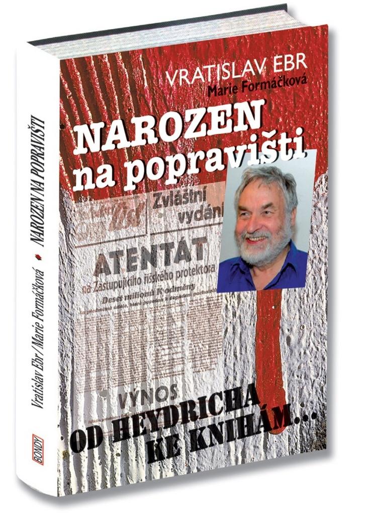 Narozen na popravišti - Marie Formáčková, Vratislav Ebr