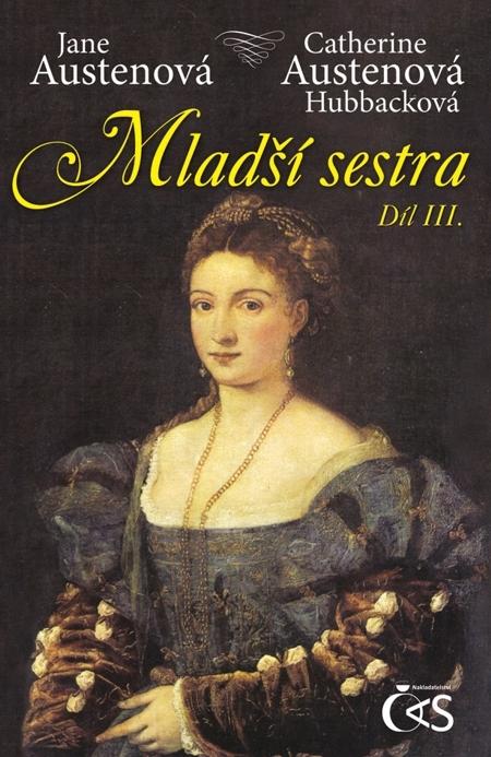 Mladší sestra, díl III. - Catherine Anne Austenová Hubbacková, Jane Austenová
