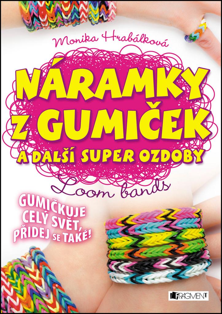 Náramky z gumiček a další super ozdoby - Monika Hrabálková