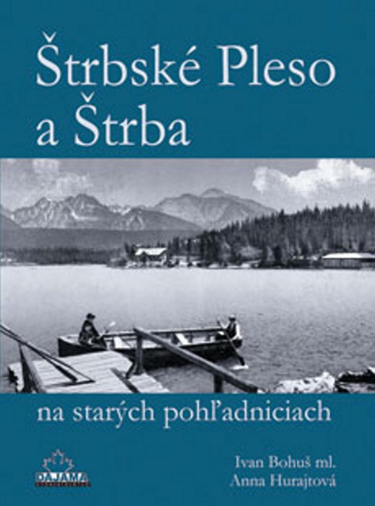 Štrbské Pleso a Štrba na starých pohľadniciach - Anna Hurajtová, Ivan Bohuš st.