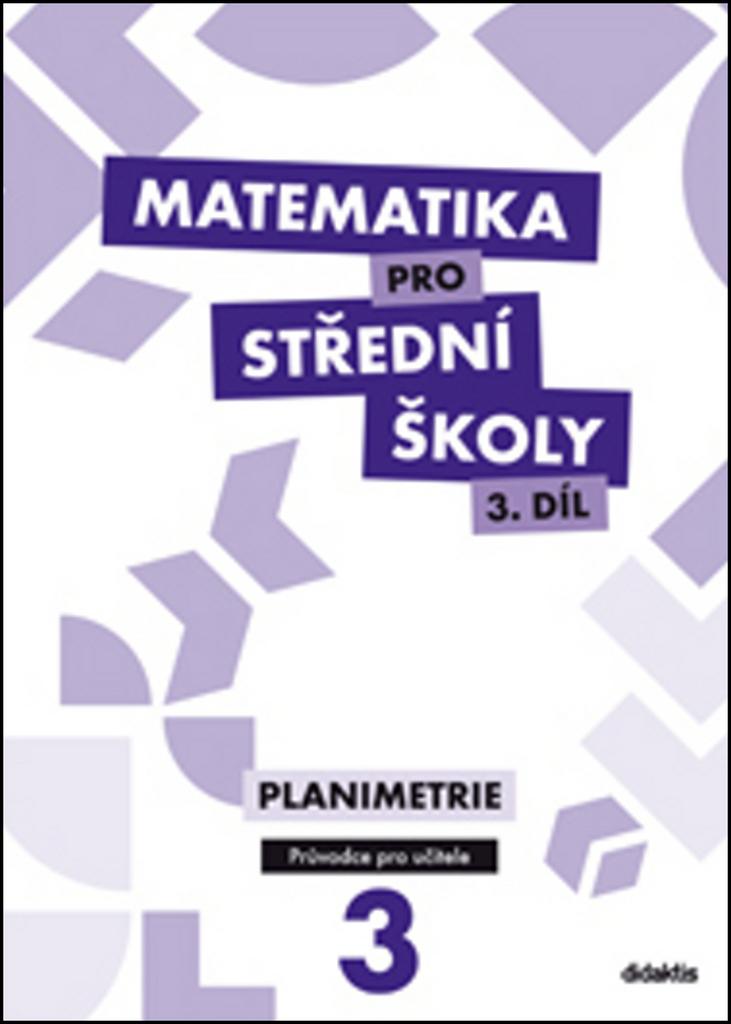 Matematika pro střední školy 3.díl Průvodce pro učitele - R. Vokřínek, J. Vondra, D. Gazárková, M. Květoňová