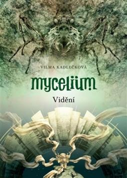 Mycelium Vidění (IV.) - Vilma Kadlečková