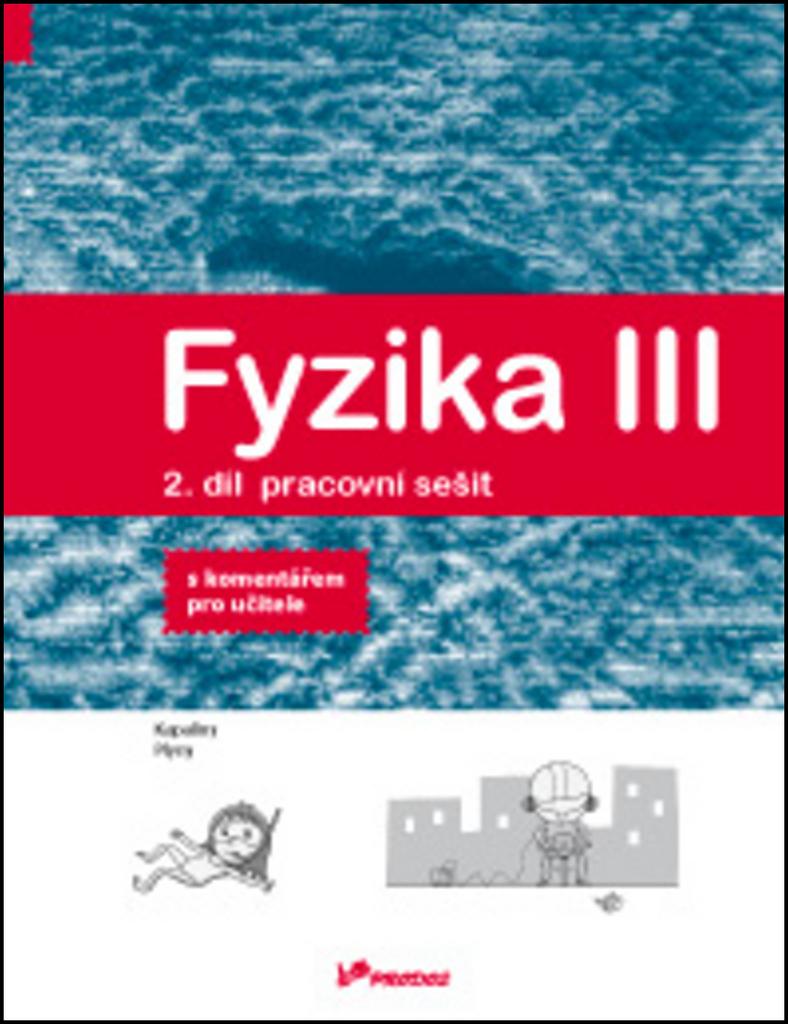 Fyzika III Pracovní sešit 2 s komentářem pro učitele - Mgr. Lukáš Richterek Ph.D., RNDr. Renata Holubová CSc.