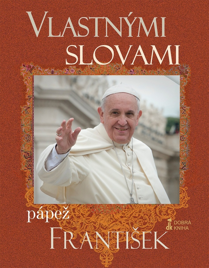 Vlastnými slovami Pápež František - Jorge Mario Bergoglio