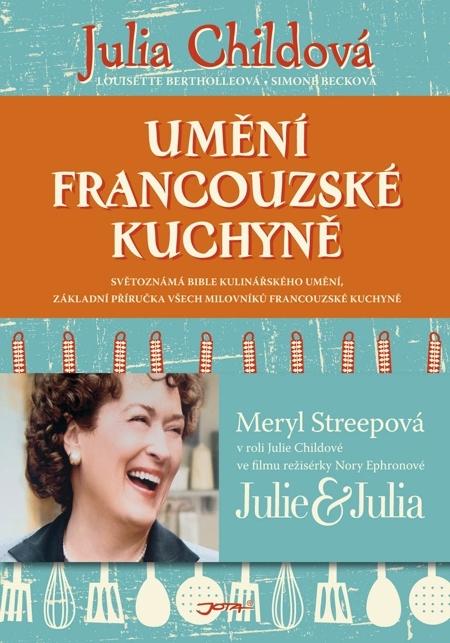 Umění francouzské kuchyně - Julia Childová, Louisette Bertholleová, Simone Becková