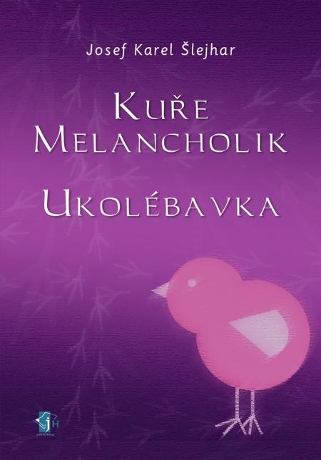 Kuře melancholik - Ukolébavka - Josef Karel Šlejhar