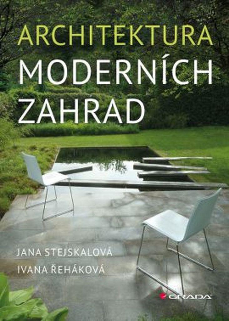 Architektura moderních zahrad - Jana Stejskalová, Ivana Řeháková
