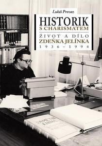 Obrázok Historik s charismatem Život a dílo Zdeňka Jelínka (1936-1994)