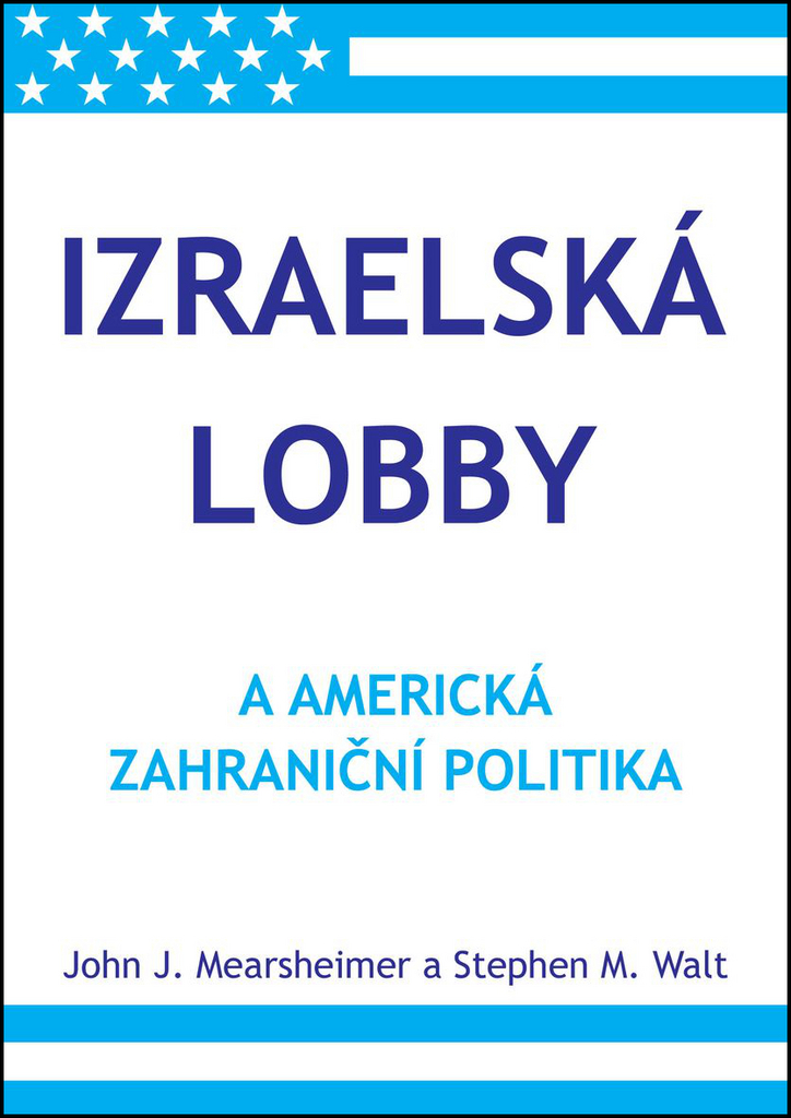 Izraelská lobby a americká zahraniční politika - John J. Mearsheimer, Stephen M. Walt