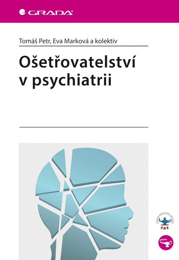 Ošetřovatelství v psychiatrii - Eva Marková, Tomáš Petr