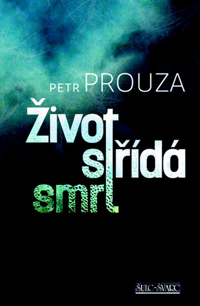 Život střídá smrt - Petr Prouza