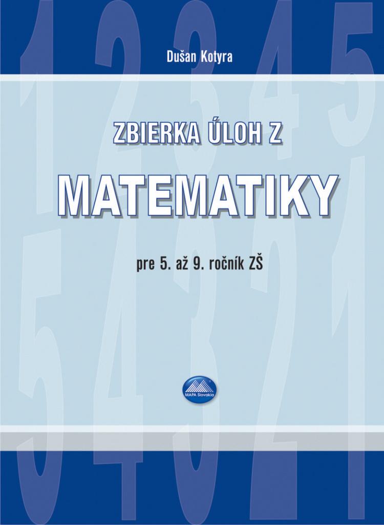 Zbierka úloh z matematiky pre 5. až 9. ročník ZŠ - Dušan Kotyra