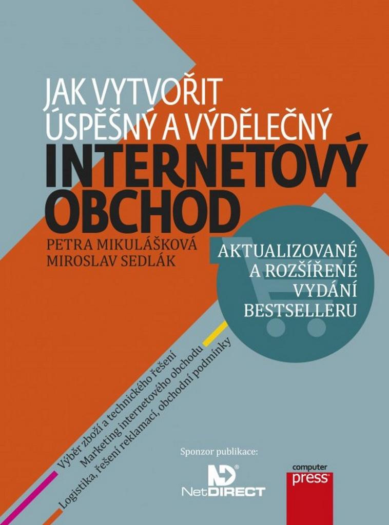 Jak vytvořit úspěšný a výdělečný internetový obchod - Petra Mikulášková, Miroslav Sedlák