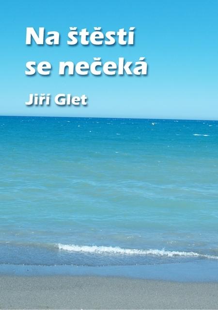 Na štěstí se nečeká - Jiří Glet