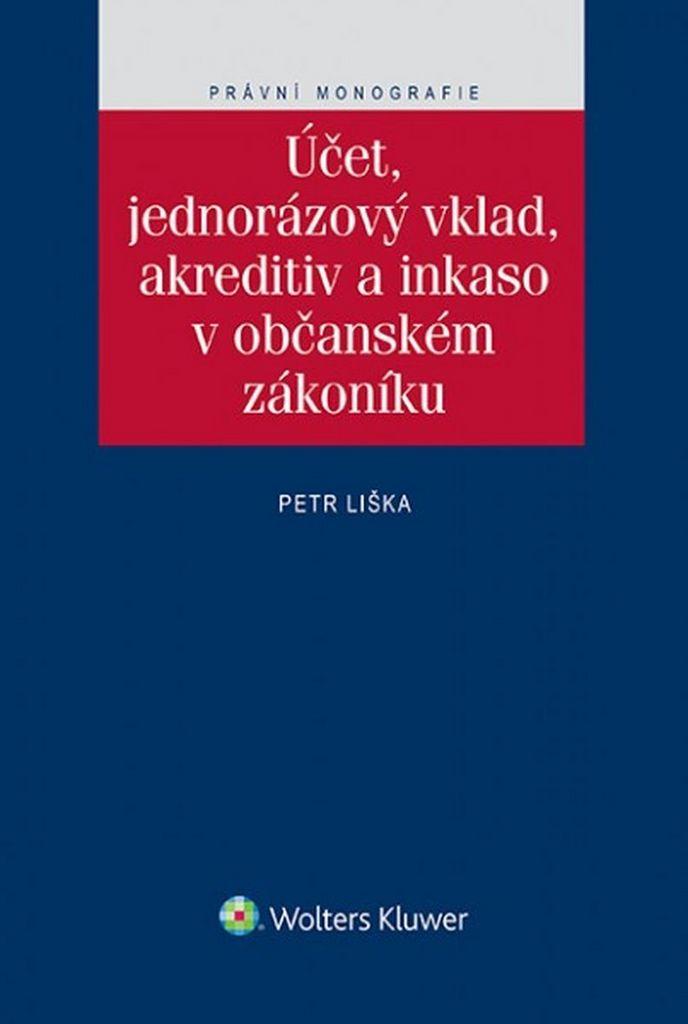 Účet, jednorázový vklad, akreditiv a inkaso v občanském zákoníku - Petr Liška