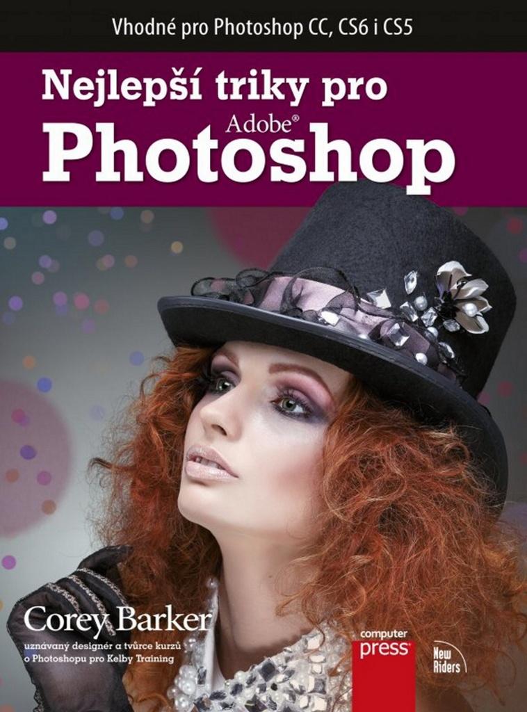 COMPUTER PRESS Nejlepší triky pro Adobe Photoshop - Corey Barker