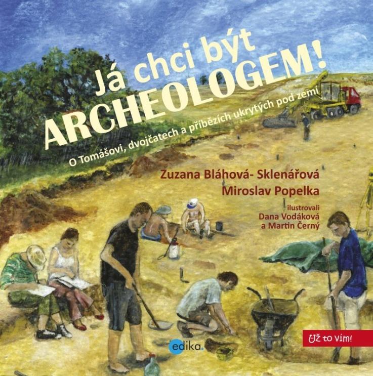 Já chci být archeologem! - Zuzana Sklenářová-Bláhová, Miroslav Popelka