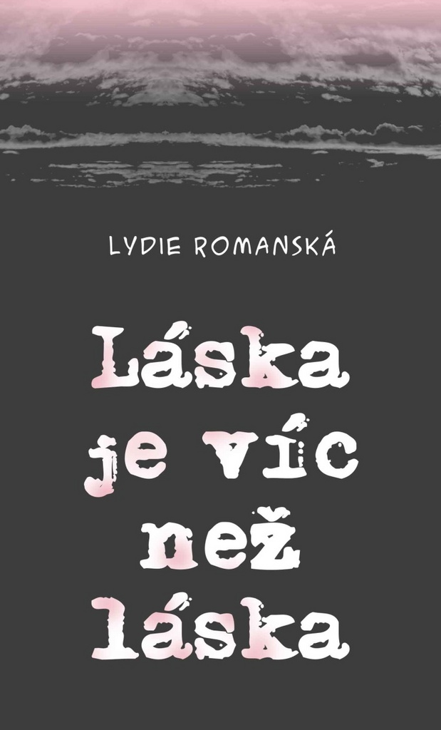 Láska je víc než láska - Lydie Romanská