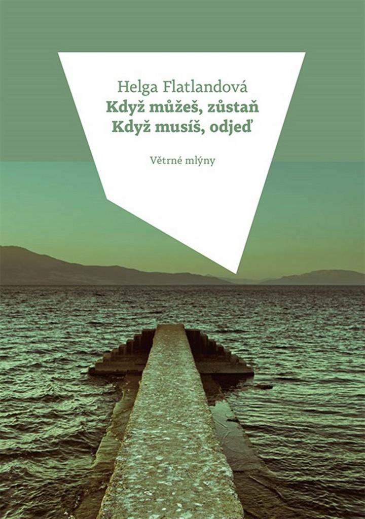 Když můžeš, zůstaň Když musíš, odjeď - Helga Flatlandová