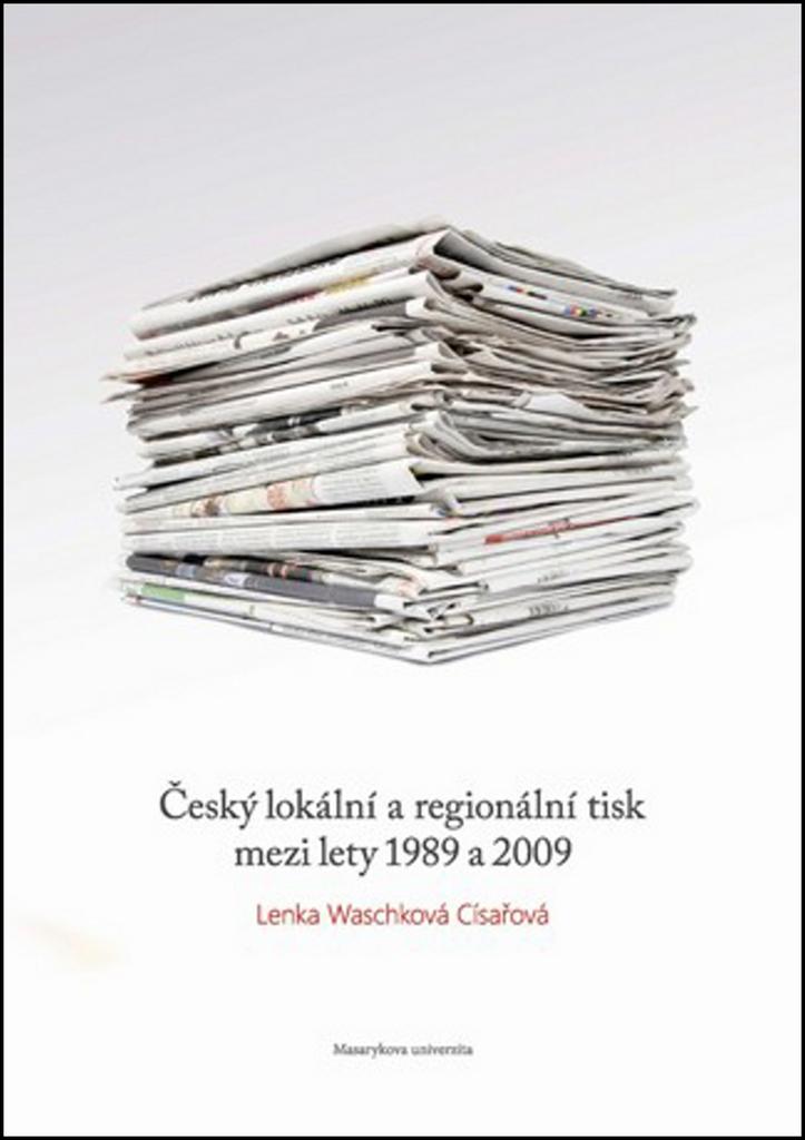 Český lokální a regionální tisk mezi lety 1989 a 2009 - Lenka Waschková  Císařová e38aadbbfb