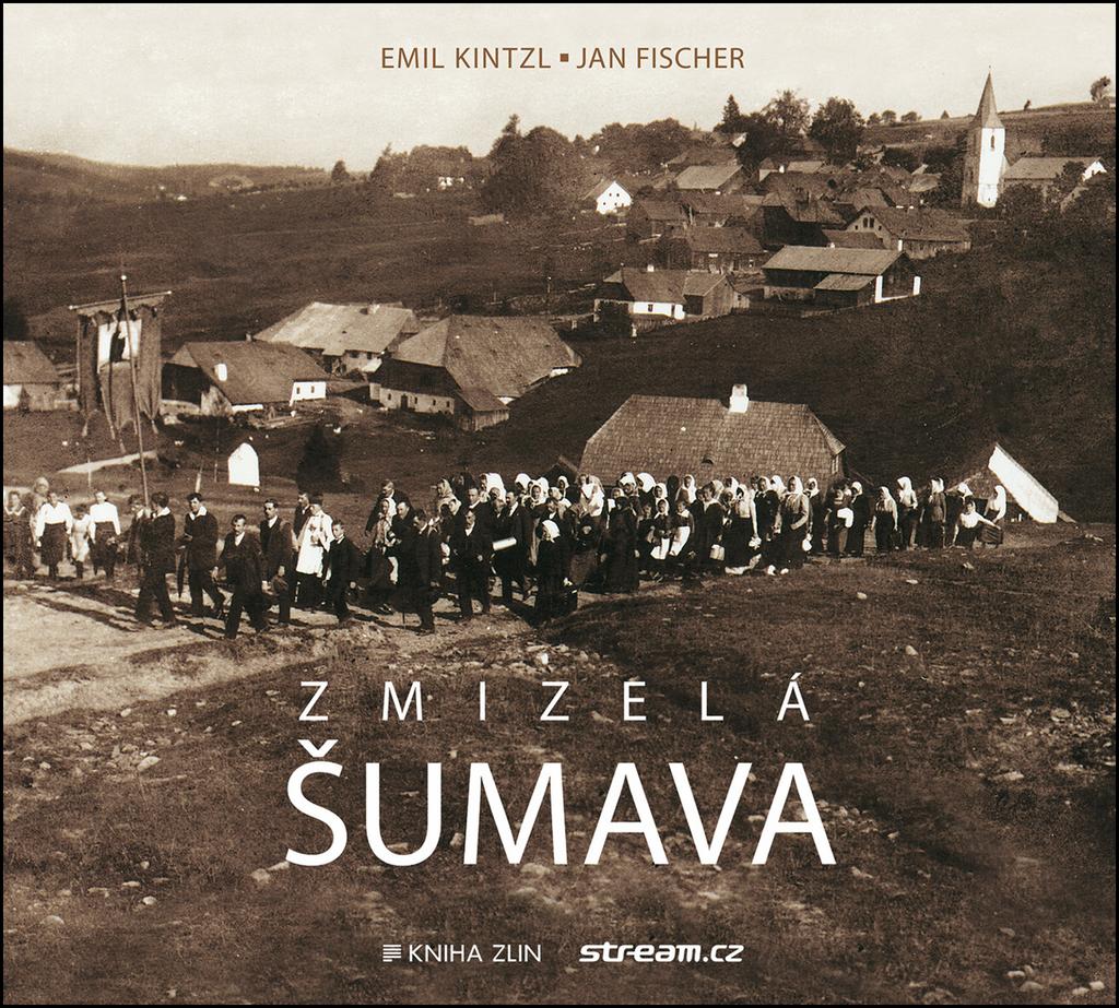 Zmizelá Šumava - Ing. Jan Fischer CSc., Emil Kintzl