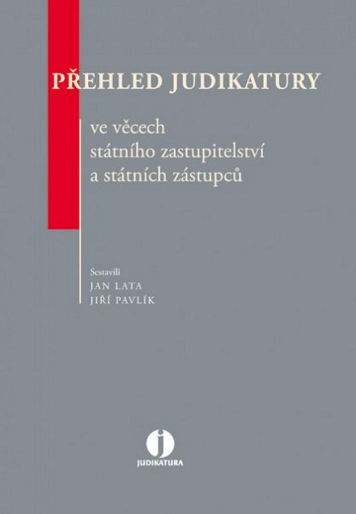 Přehled judikatury ve věcech státního zastupitelství a státních zástupců. - Jiří Pavlík, Jan Lata