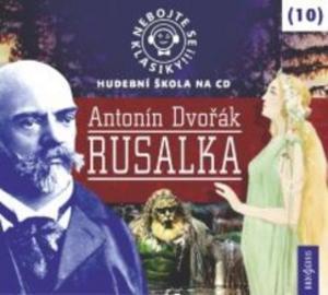 Obrázok Nebojte se klasiky! 10 Antonín Dvořák Rusalka