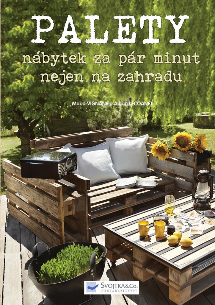 Palety nábytek za pár minut nejen na zahradu - Maud Vignane, Alban Lecoanet