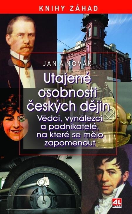 Utajené osobnosti českých dějin - Jan A. Novák