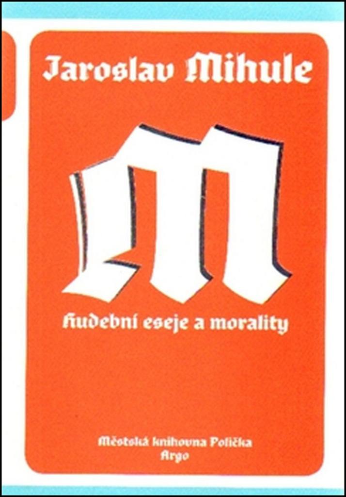 Hudební eseje a morality - Jaroslav Mihule