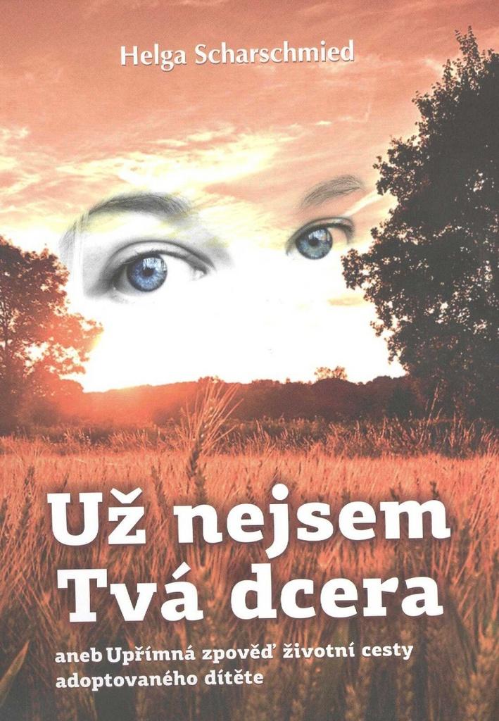 Už nejsem Tvá dcera - Helga Scharschmied
