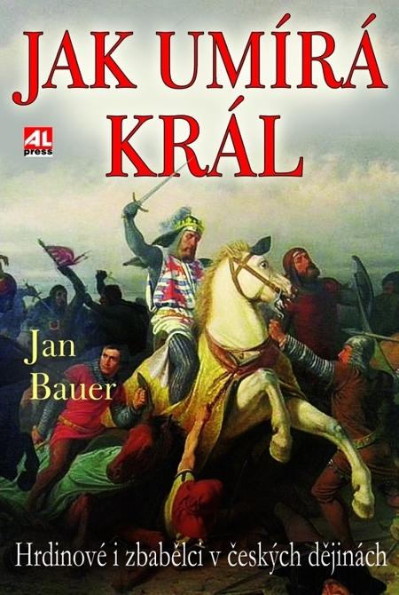 Jak umírá král - Jan Bauer