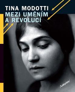 Obrázok Tina Modotti Mezi uměním a revolucí