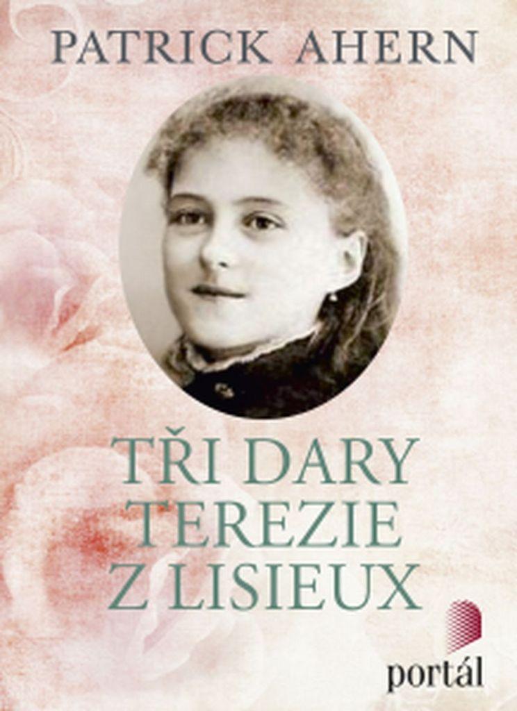 Tři dary Terezie z Lisieux - Patrick Ahern