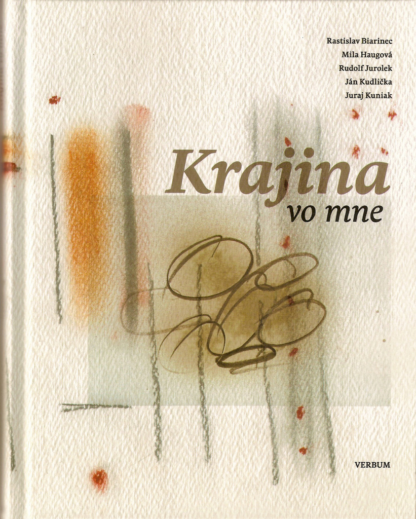 Krajina vo mne - Juraj Kuniak, Ján Kudlička, Rudolf Jurolek, Rastislav Biarinec, Mila Haugová
