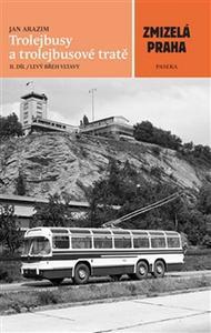 Obrázok Zmizelá Praha Trolejbusy a trolejbusové tratě II. díl